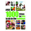 1000 Things for kids to do in the holidays