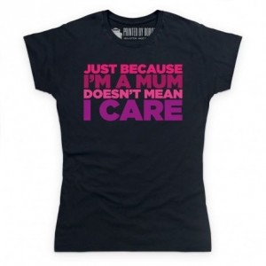 Mum's Don't Care T Shirt