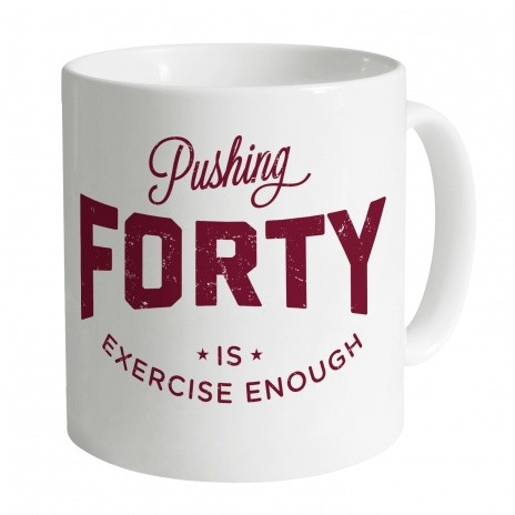 Pushing Forty Mug