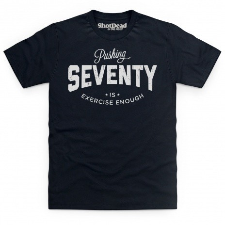 Pushing Seventy T Shirt