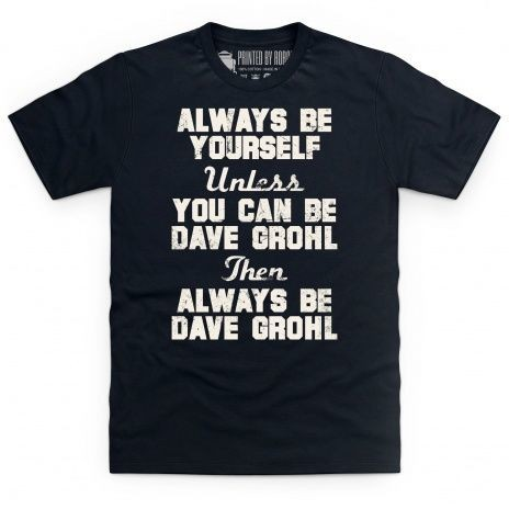 Always be Dave Grohl T Shirt