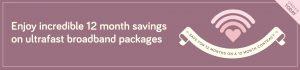 Enjoy Incredible 12 Month Savings On Ultrafast Broadband