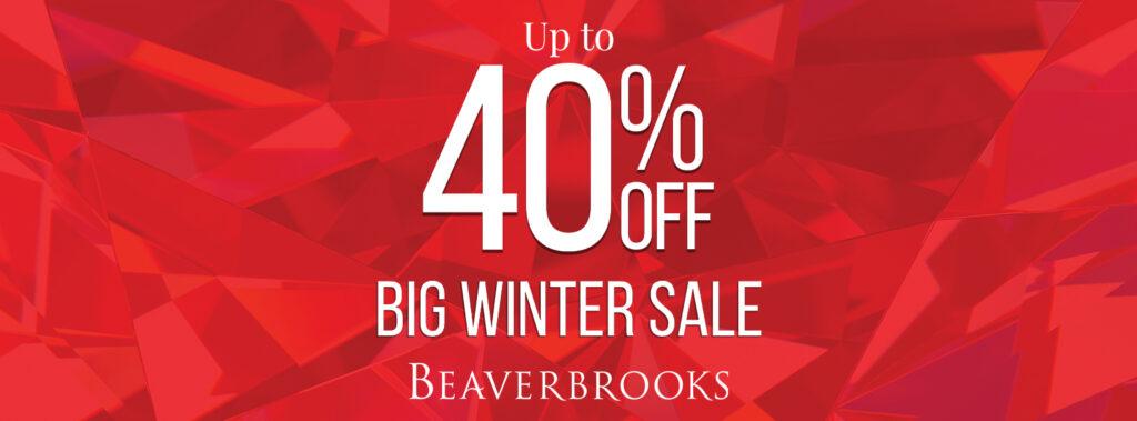 Up to 40% off Big Winter Sale Beaverbrooks